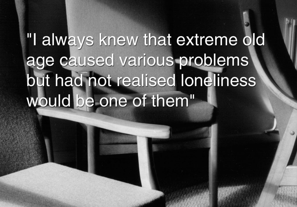 """Photo of empty chairs with the caption """"I always knew that extreme old age caused various problems but had not realised loneliness would be one of them"""""""